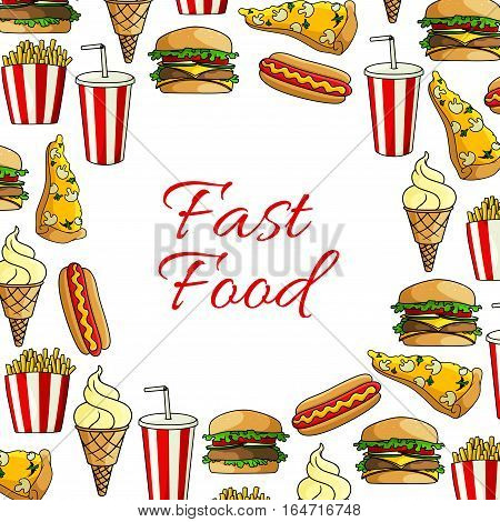 Fast food lunch dishes poster with hamburger, hot dog, pizza, cheeseburger, french fries, soda drink takeaway cup and ice cream cone. Round frame for cafe menu or food packaging design