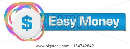 Easy money text written over colorful abstract background.