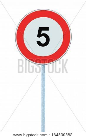Speed Limit Zone Warning Road Sign, Isolated Prohibitive 5 Km Kilometre Kilometer Maximum Traffic Limitation Order, Red Circle, Large Detailed Closeup