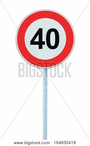 Speed Limit Zone Warning Road Sign, Isolated Prohibitive 40 Km Kilometre, Kilometer Maximum Traffic Limitation Order, Red Circle, Large Detailed Closeup