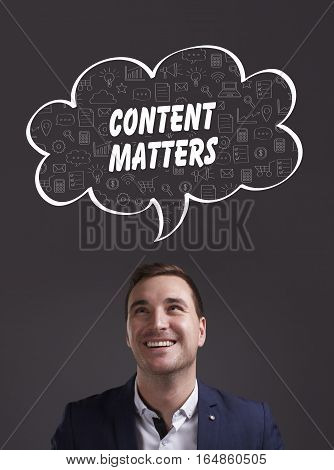 Business, Technology, Internet And Marketing. Young Businessman Thinking About: Content Matters