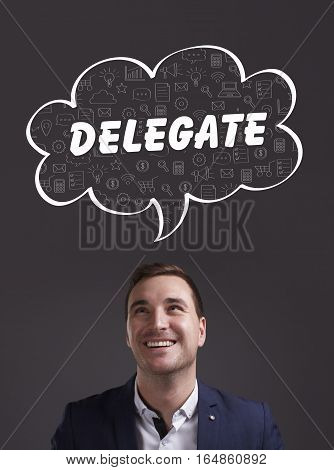 Business, Technology, Internet And Marketing. Young Businessman Thinking About: Delegate