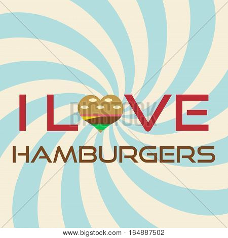 I Love Hamburgers Simple Retro Background Slogan Eps10