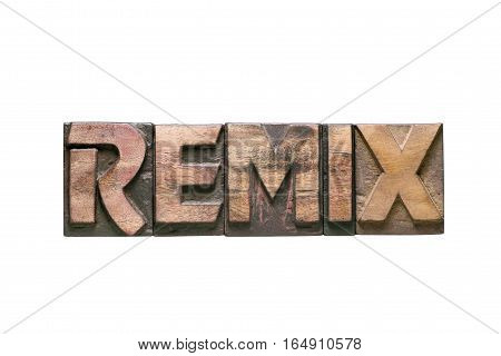 remix word assembled from vintage wooden typography letters isolated on white