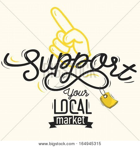 Support Your Local Market Motivational Poster Vintage Inspired Type Design With A Finger Up And Hooked Tag Illustrations. Vector Graphic.