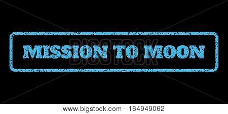 Light Blue rubber seal stamp with Mission To Moon text. Vector tag inside rounded rectangular banner. Grunge design and scratched texture for watermark labels. Horisontal sign on a black background.