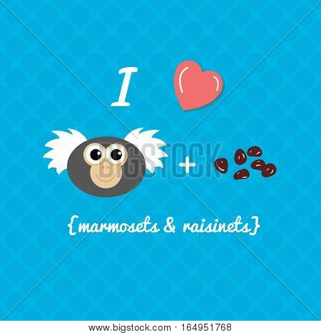 I Love Marmosets and Raisins Cute Illustration