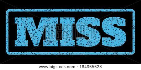 Light Blue rubber seal stamp with Miss text. Vector message inside rounded rectangular shape. Grunge design and dirty texture for watermark labels. Horisontal emblem on a black background.