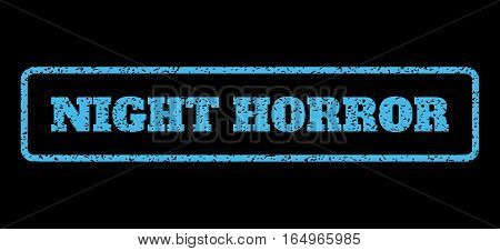 Light Blue rubber seal stamp with Night Horror text. Vector tag inside rounded rectangular banner. Grunge design and dirty texture for watermark labels. Horisontal sign on a black background.