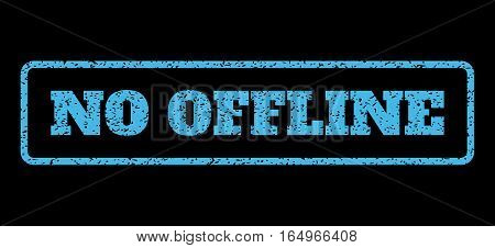 Light Blue rubber seal stamp with No Offline text. Vector message inside rounded rectangular banner. Grunge design and unclean texture for watermark labels. Horisontal sign on a black background.