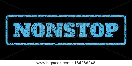 Light Blue rubber seal stamp with Nonstop text. Vector message inside rounded rectangular banner. Grunge design and unclean texture for watermark labels. Horisontal emblem on a black background.