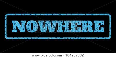 Light Blue rubber seal stamp with Nowhere text. Vector message inside rounded rectangular shape. Grunge design and dust texture for watermark labels. Horisontal emblem on a black background.