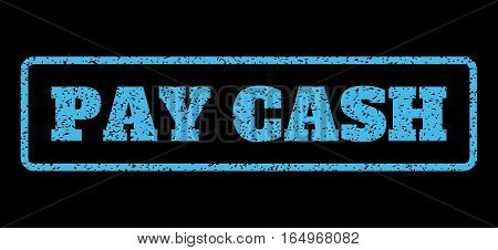 Light Blue rubber seal stamp with Pay Cash text. Vector tag inside rounded rectangular banner. Grunge design and dirty texture for watermark labels. Horisontal sign on a black background.