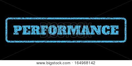 Light Blue rubber seal stamp with Performance text. Vector tag inside rounded rectangular shape. Grunge design and unclean texture for watermark labels. Horisontal sign on a black background.