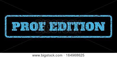 Light Blue rubber seal stamp with Prof Edition text. Vector caption inside rounded rectangular frame. Grunge design and unclean texture for watermark labels. Horisontal sign on a black background.