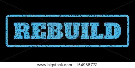 Light Blue rubber seal stamp with Rebuild text. Vector tag inside rounded rectangular shape. Grunge design and scratched texture for watermark labels. Horisontal sticker on a black background.