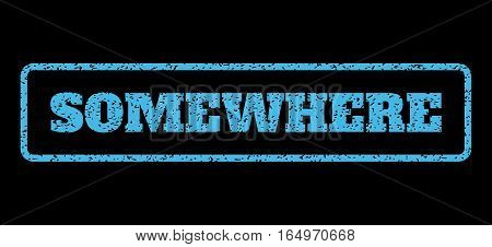 Light Blue rubber seal stamp with Somewhere text. Vector tag inside rounded rectangular frame. Grunge design and dirty texture for watermark labels. Horisontal emblem on a black background.