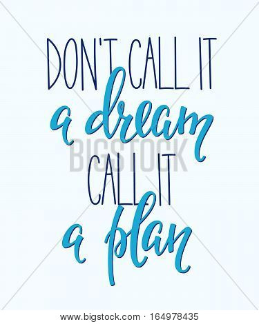 Travel life style inspiration quotes lettering. Motivational typography. Calligraphy graphic design element. Dont call it a dream Call it a plan