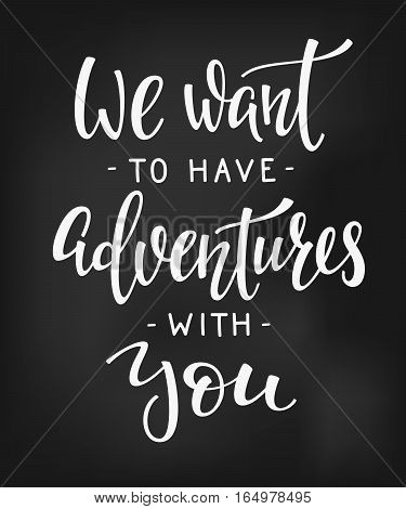 Travel life style inspiration quotes lettering. Motivational typography. Calligraphy graphic design element. We want to have adventures with you