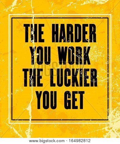 Inspiring motivation quote with text The Harder You Work The Luckier You Get . Vector typography poster design concept