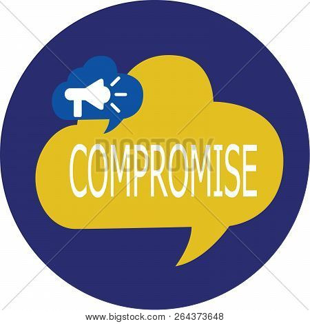 Writing note showing Compromise. Business photo showcasing Come to agreement by mutual concession Give Reveal Expose poster