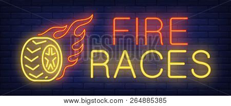 Fire Races Neon Sign. Burning Tire On Brick Background. Street Race, Competition, Autocross. Night B