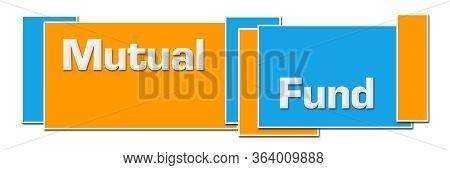 Mutual Fund Text Written Over Blue Orange Background.