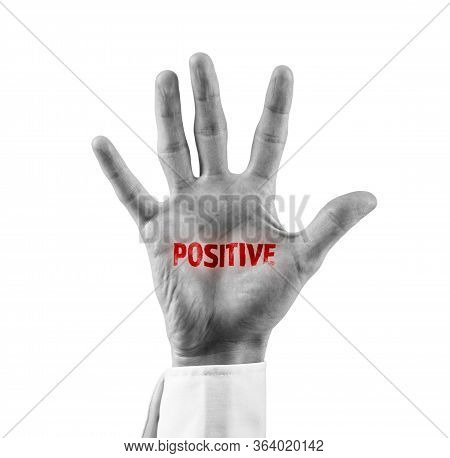 Positive Patient Stigma Concept. Hand With Red Text Positive. Symbolism Of Stigma In Pandemic Times