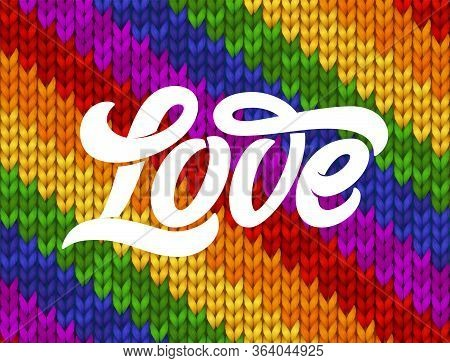 Love Typography On Rainbow Knitted Texture, Vector Illustration. Seamless Pattern With Lettering For
