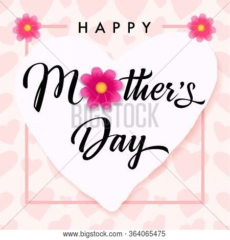 Happy Mothers Day Pink Flower And Hearts Banner. Mother`s Day Greeting Card Template With Calligraph