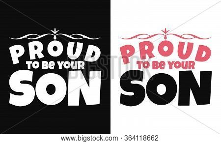Proud To Be Your Son, T-shirt And Apparel Design With Adorable Effect And Textured Lettering Quotes.