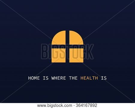 Home Is Where The Health Is. Motivation Quarantine Post. Window Of Home. Stay Home And Save Lives. S