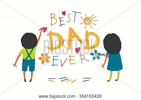 Card, Banner Design With Cute Cartoon Balck Kids, Girl And Boy, Drawing With Crayons, Text Best Dad