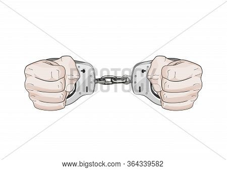 Arrested By Police. Hands In Cuffs. Freedom Restrained In Jail. Vector Graphic Illustration Isolated