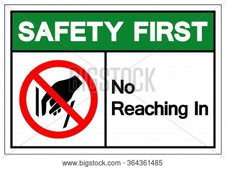 Safety First No Reaching In Symbol Sign, Vector Illustration, Isolate On White Background Label .eps