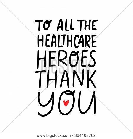 Thank You To All The Healthcare Heroes. Coronavirus Concept. Moivation Gratitude Quote For Doctors,