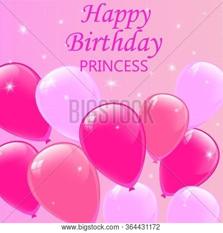 Happy Birthday Princess Lettering Poster For Girl With Shiny Pink Balloons. Group Of Balloons, Happy