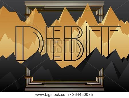 Art Deco Debit Text. Decorative Greeting Card, Sign With Vintage Letters.