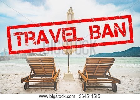 The Ban On Travel Concept. Coronavirus Pandemic. Flight Ban And Closed Borders For Tourists And Trav