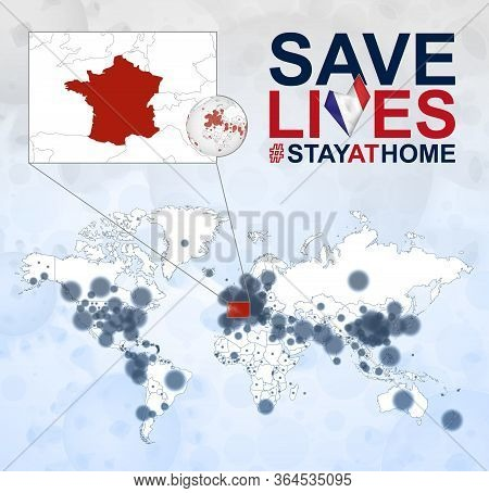 World Map With Cases Of Coronavirus Focus On France, Covid-19 Disease In France. Slogan Save Lives W