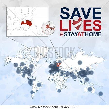 World Map With Cases Of Coronavirus Focus On Latvia, Covid-19 Disease In Latvia. Slogan Save Lives W