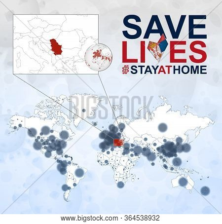 World Map With Cases Of Coronavirus Focus On Serbia, Covid-19 Disease In Serbia. Slogan Save Lives W