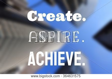 Create, Aspire, Achieve. Workplace Inspirational Quote Poster. Success Motivation Sign.