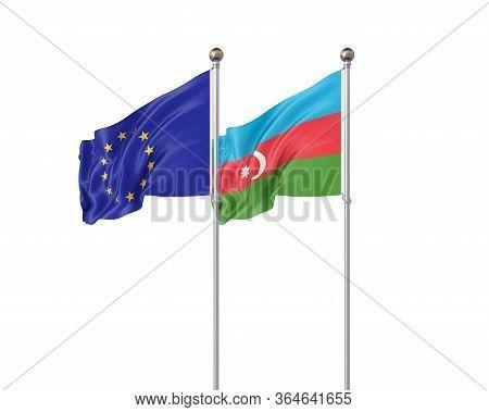 Two Realistic Flags. 3d Illustration On White Background. European Union Vs Azerbaijan. Thick Colore