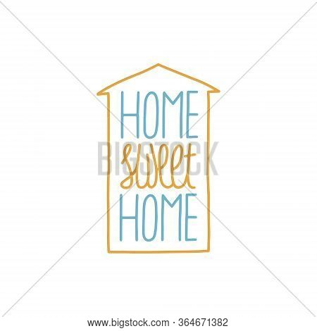 Home Sweet Home Card Lettering, The Shape Of The House. Lettering For The Quarantine Period Of The C