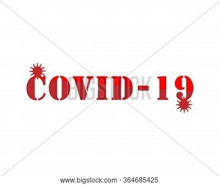 Vector Illustration With Text Coronavirus, 2019-ncov Novel Coronavirus Sars-cov-2 Bacteria. Danger,