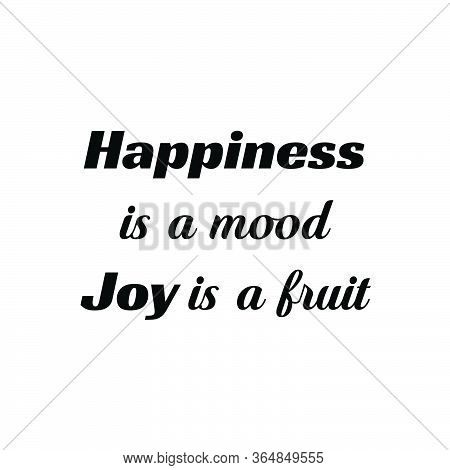 Happiness Is A Mood, Joy Is A Fruit, Christian Faith, Typography For Print Or Use As Poster, Card, F