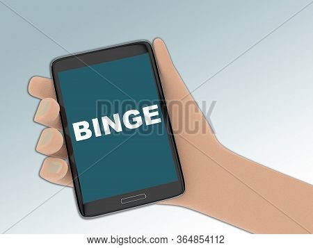 3d Illustration Of Binge Text On The Screen Of A Cellulr Phone Held By Hand.
