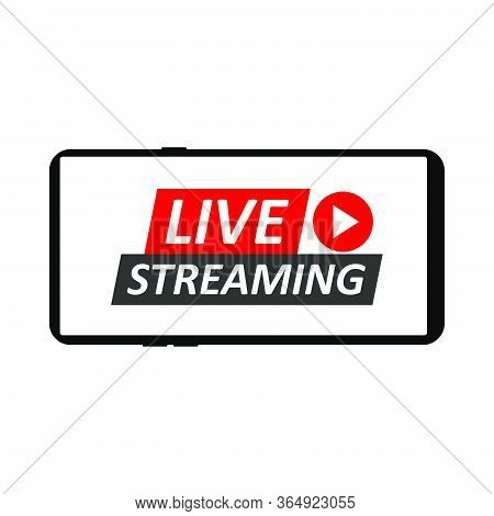 Live Streaming On Smartphone. Sign Of Live Streaming, Broadcasting, Online Stream Emblem.