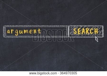 Concept Of Looking For Argument. Chalk Drawing Of Search Engine And Inscription On Wooden Chalkboard